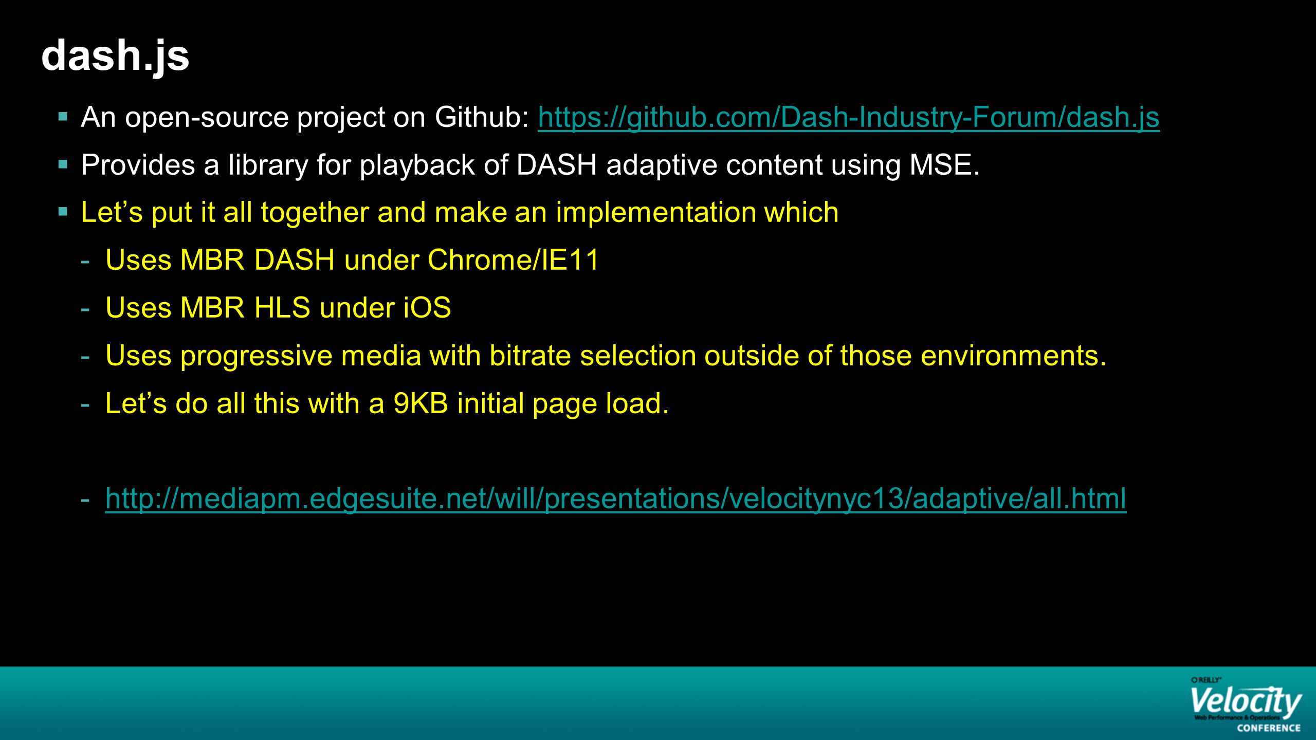 dash.js  An open-source project on Github: https://github.com/Dash-Industry-Forum/dash.jshttps://github.com/Dash-Industry-Forum/dash.js  Provides a library for playback of DASH adaptive content using MSE.
