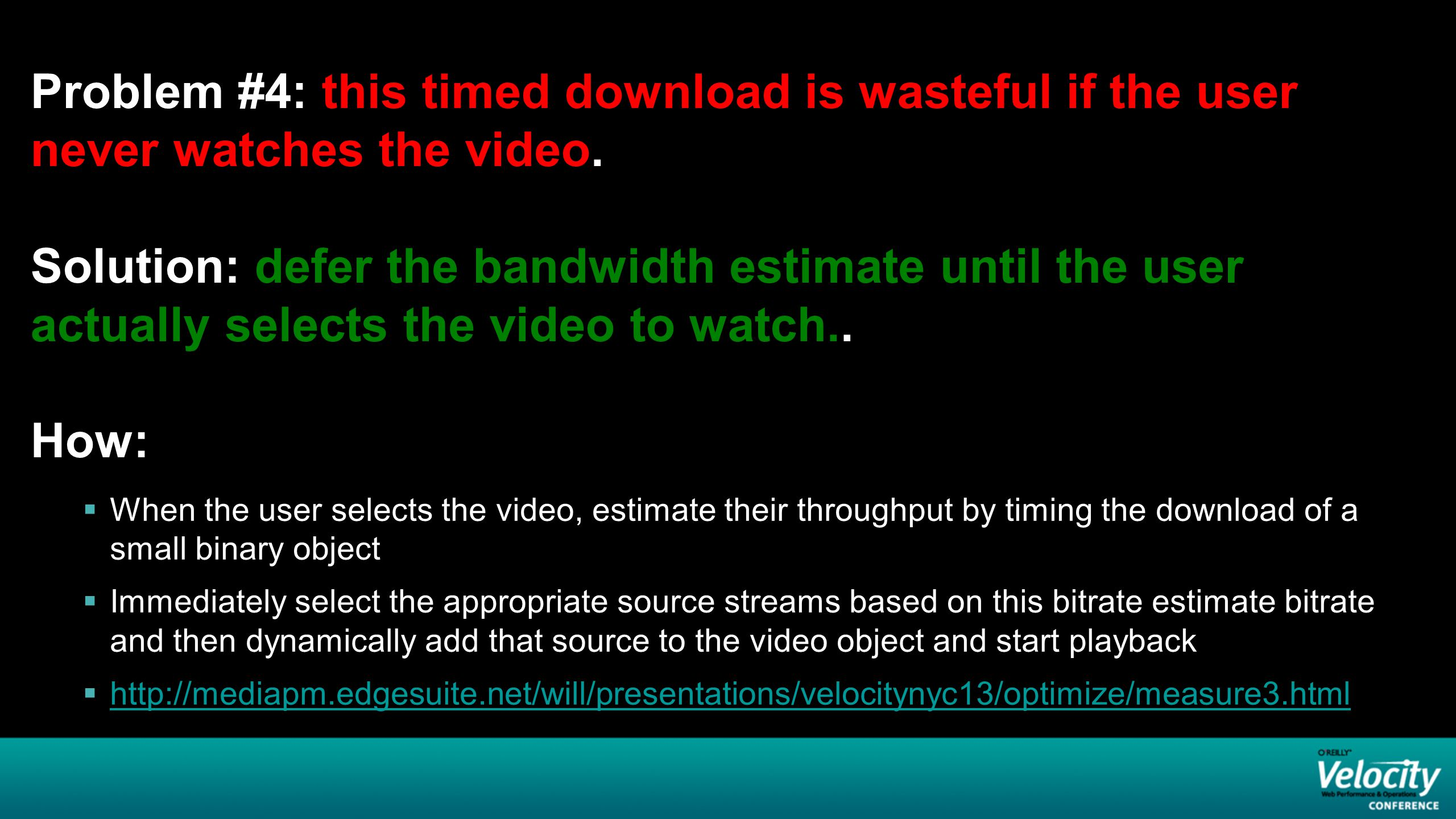 Problem #4: this timed download is wasteful if the user never watches the video.