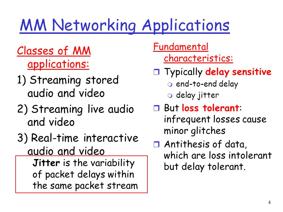 5 Streaming Stored Multimedia Streaming: media stored at source transmitted to client streaming: client playout begins before all data has arrived timing constraint for still-to-be transmitted data: in time for playout