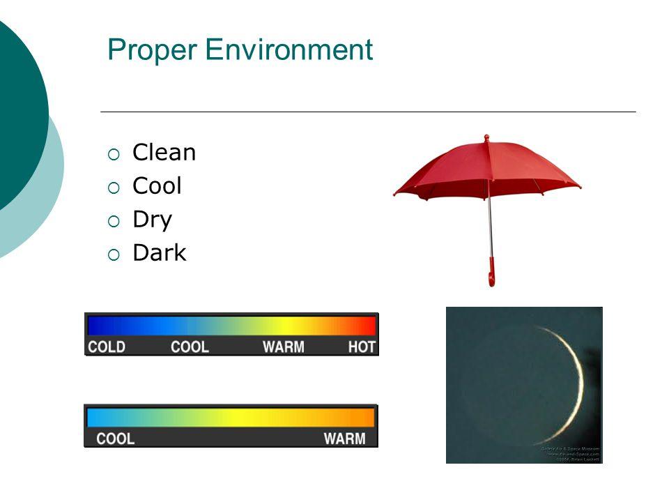 Proper Environment  Clean  Cool  Dry  Dark