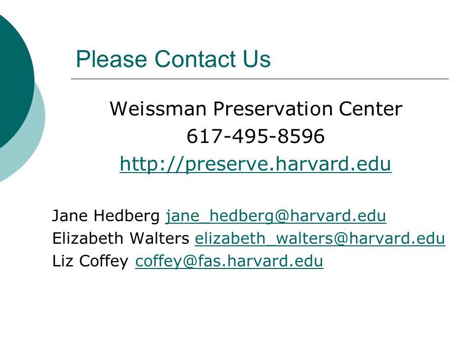 Please Contact Us Weissman Preservation Center 617-495-8596 http://preserve.harvard.edu Jane Hedberg jane_hedberg@harvard.edujane_hedberg@harvard.edu Elizabeth Walters elizabeth_walters@harvard.eduelizabeth_walters@harvard.edu Liz Coffey coffey@fas.harvard.educoffey@fas.harvard.edu