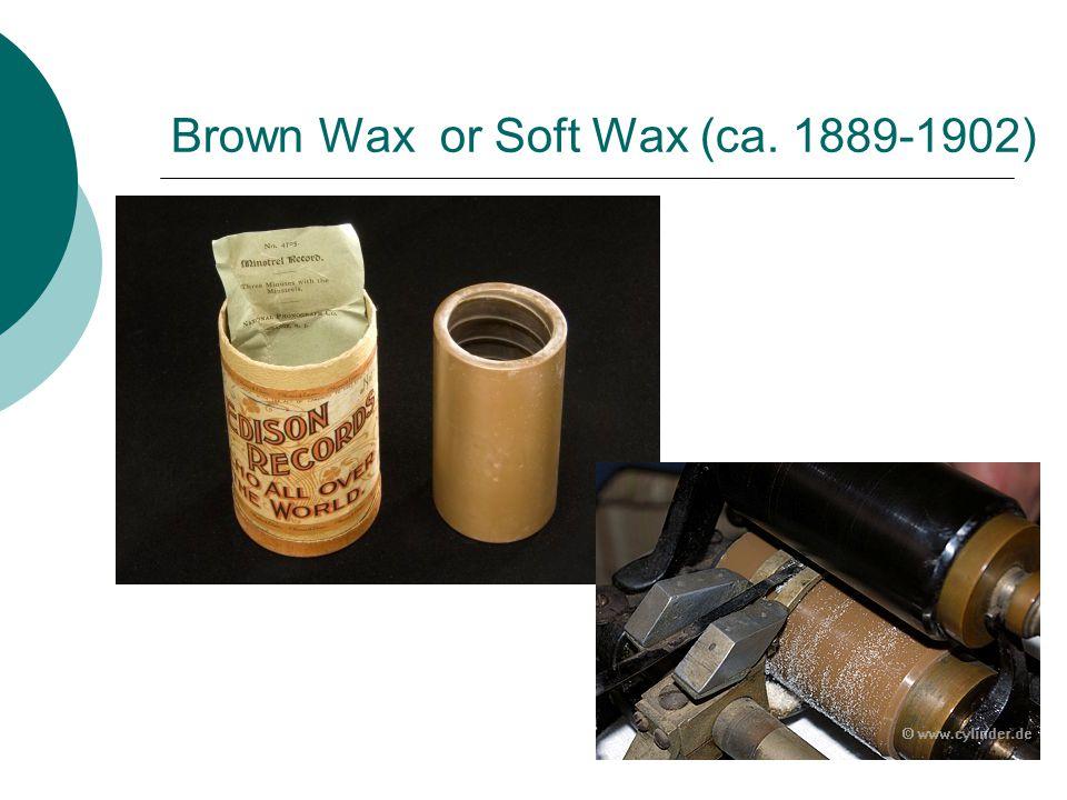 Brown Wax or Soft Wax (ca. 1889-1902)