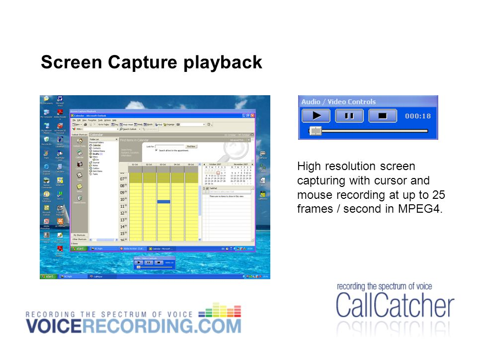 Screen Capture playback High resolution screen capturing with cursor and mouse recording at up to 25 frames / second in MPEG4.