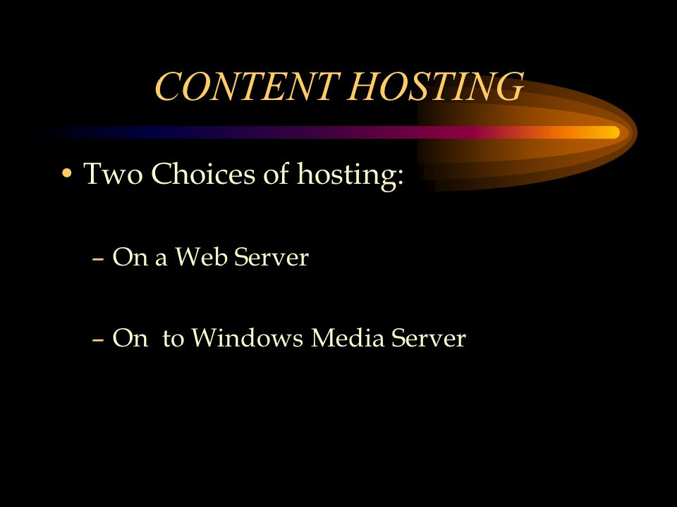 CONTENT HOSTING Two Choices of hosting: –On a Web Server –On to Windows Media Server