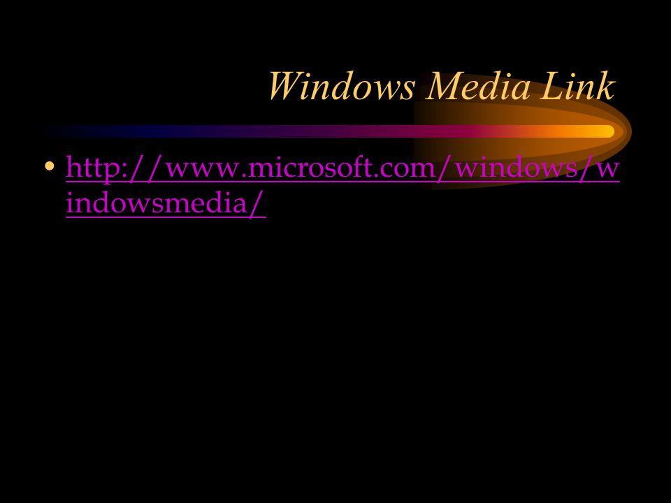 Windows Media Link http://www.microsoft.com/windows/w indowsmedia/http://www.microsoft.com/windows/w indowsmedia/