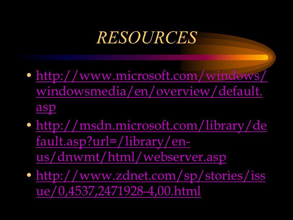 RESOURCES http://www.microsoft.com/windows/ windowsmedia/en/overview/default. asphttp://www.microsoft.com/windows/ windowsmedia/en/overview/default. a