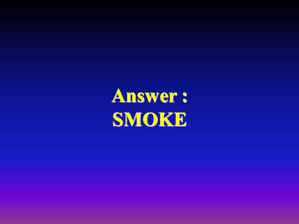 Answer : SMOKE