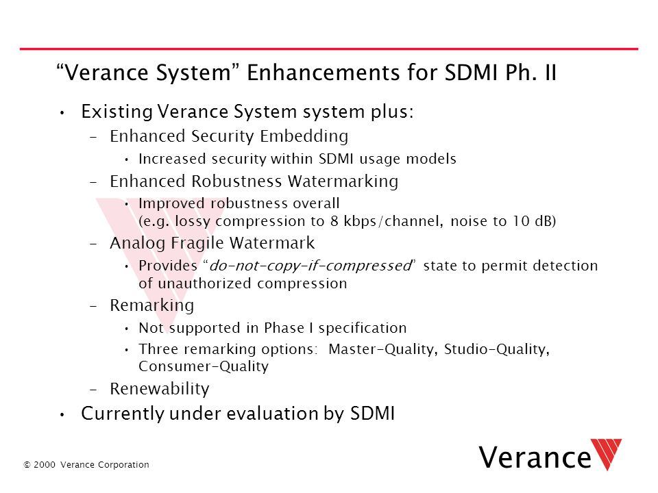 "© 2000 Verance Corporation Verance ""Verance System"" Enhancements for SDMI Ph. II Existing Verance System system plus: –Enhanced Security Embedding Inc"
