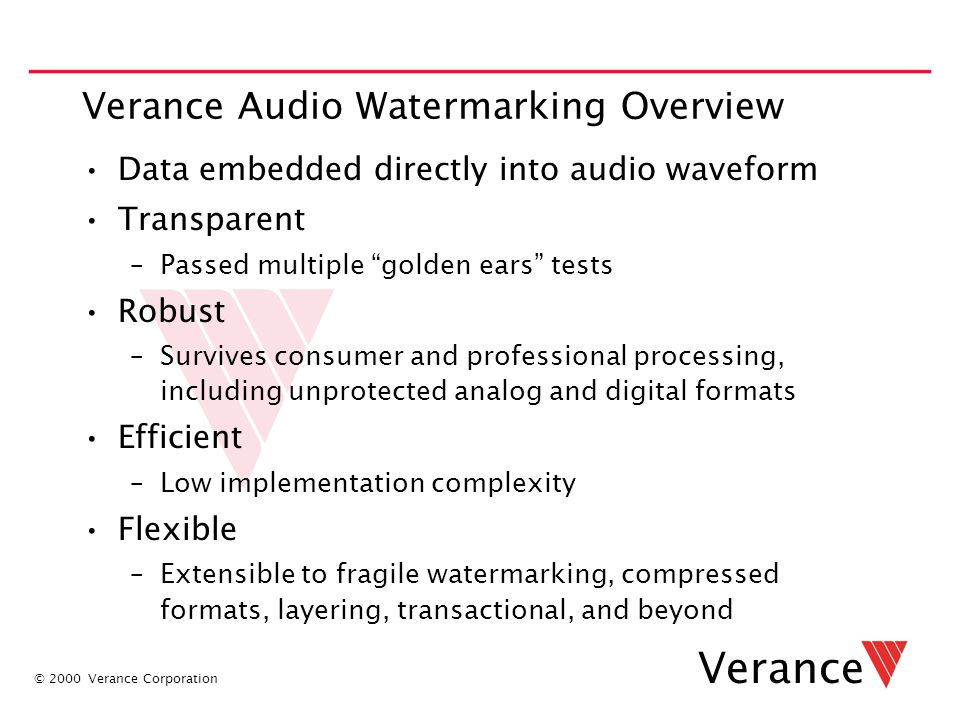 "© 2000 Verance Corporation Verance Verance Audio Watermarking Overview Data embedded directly into audio waveform Transparent –Passed multiple ""golden"