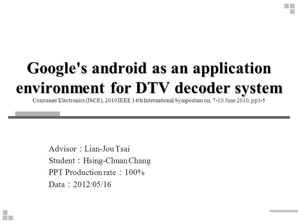 Google's android as an application environment for DTV decoder system Google's android as an application environment for DTV decoder system Consumer E