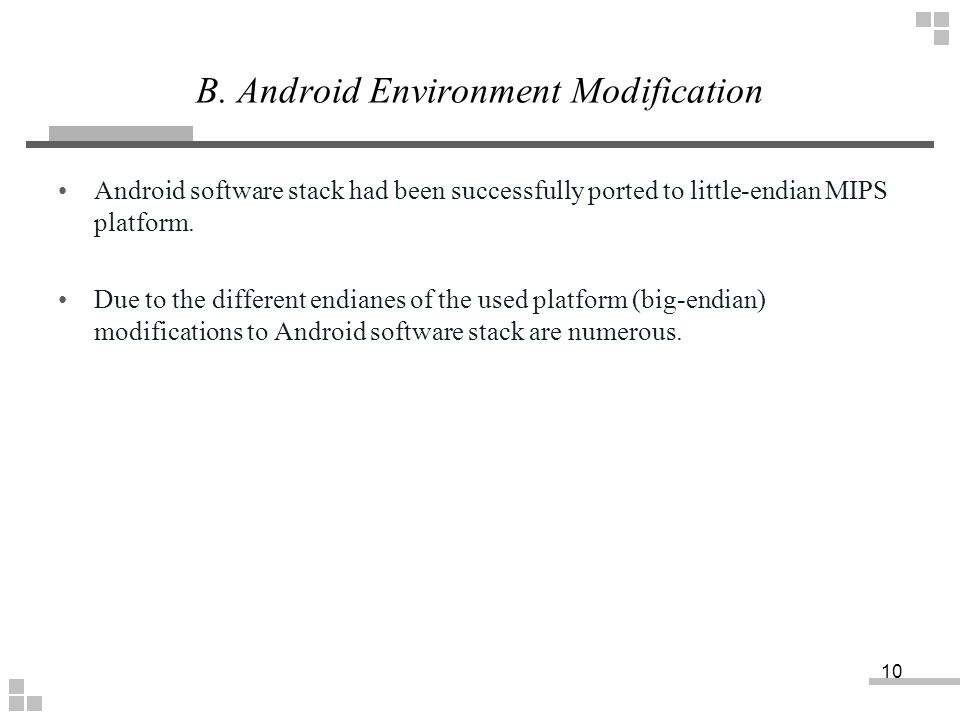 B. Android Environment Modification Android software stack had been successfully ported to little-endian MIPS platform. Due to the different endianes