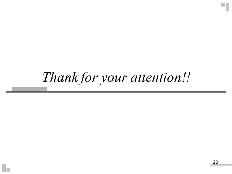 Thank for your attention!! 20