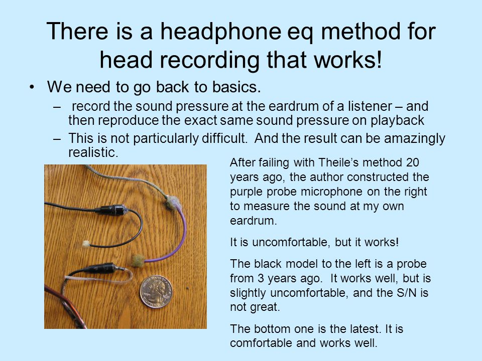 There is a headphone eq method for head recording that works! We need to go back to basics. – record the sound pressure at the eardrum of a listener –