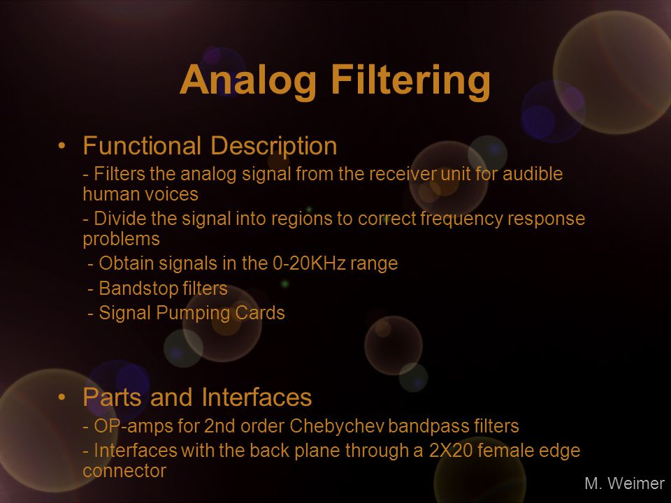 Analog Filtering Functional Description - Filters the analog signal from the receiver unit for audible human voices - Divide the signal into regions t