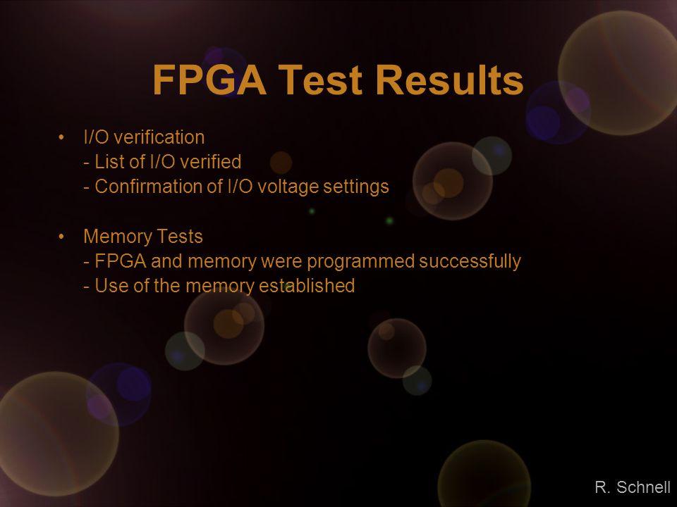FPGA Test Results I/O verification - List of I/O verified - Confirmation of I/O voltage settings Memory Tests - FPGA and memory were programmed succes