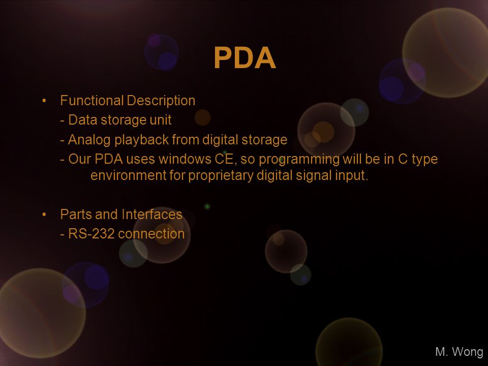 PDA Functional Description - Data storage unit - Analog playback from digital storage - Our PDA uses windows CE, so programming will be in C type envi