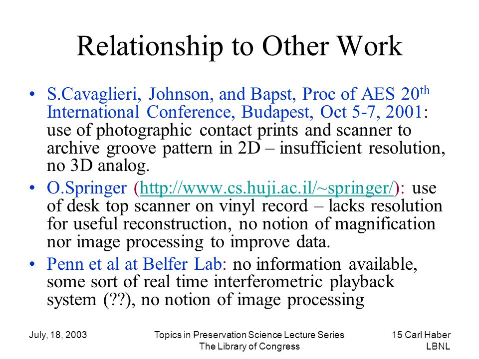 July, 18, 2003Topics in Preservation Science Lecture Series The Library of Congress 15 Carl Haber LBNL Relationship to Other Work S.Cavaglieri, Johnso