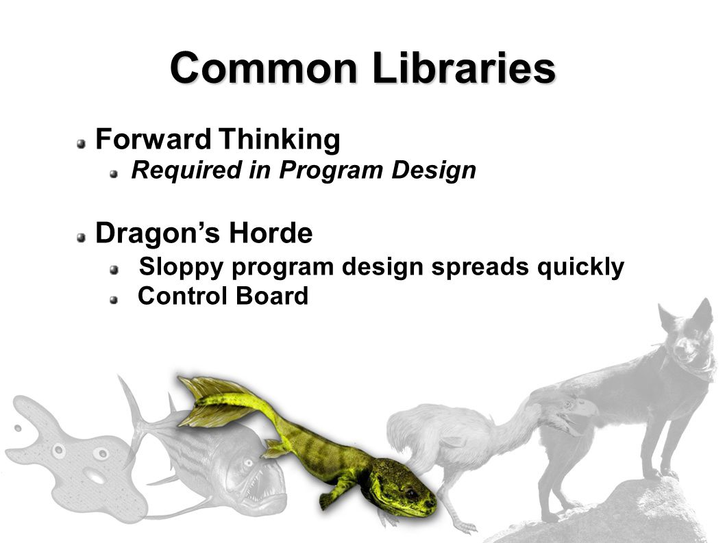 Forward Thinking Required in Program Design Dragon's Horde Sloppy program design spreads quickly Control Board Common Libraries