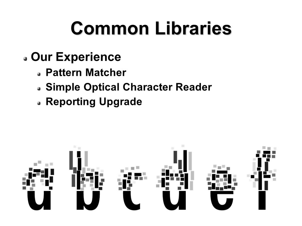 Our Experience Pattern Matcher Simple Optical Character Reader Reporting Upgrade Common Libraries
