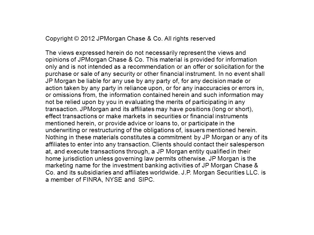 Copyright © 2012 JPMorgan Chase & Co. All rights reserved The views expressed herein do not necessarily represent the views and opinions of JPMorgan C