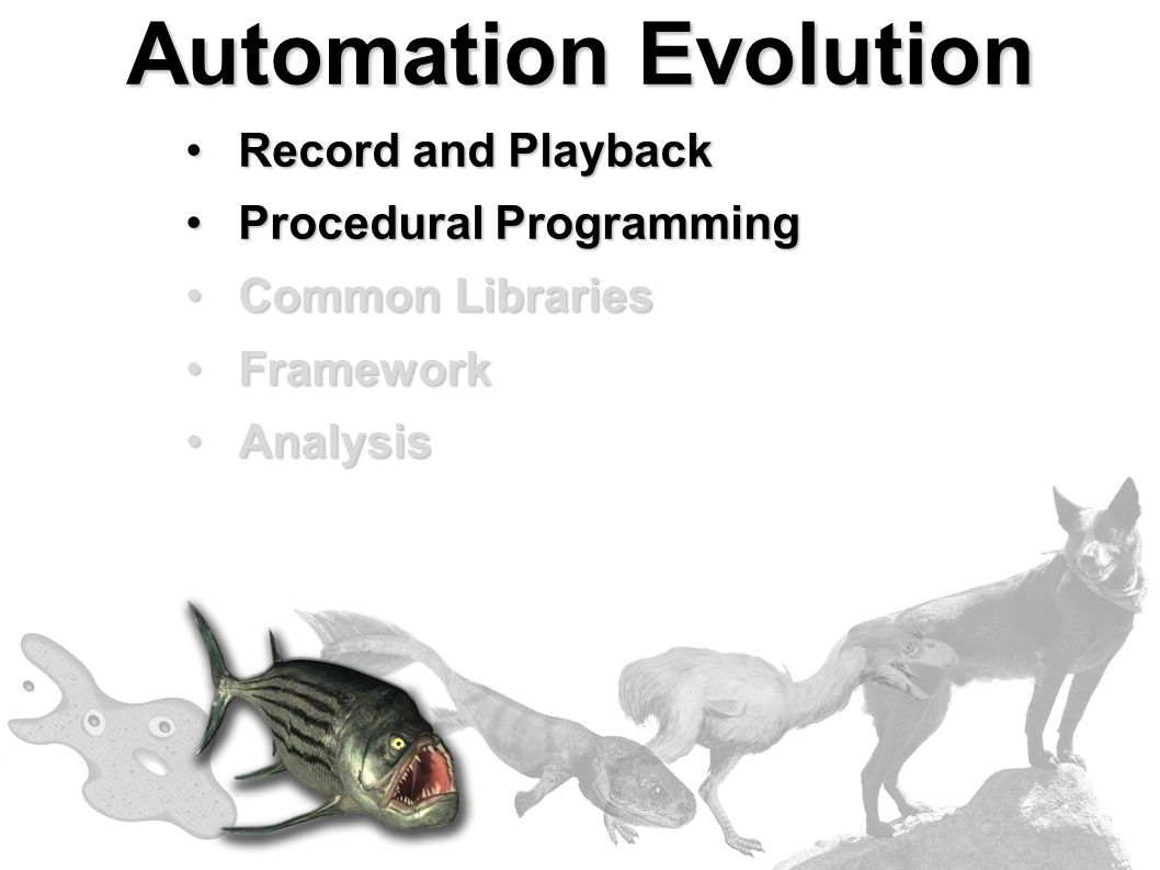 Automation Evolution Record and PlaybackRecord and Playback Procedural ProgrammingProcedural Programming Common LibrariesCommon Libraries FrameworkFra