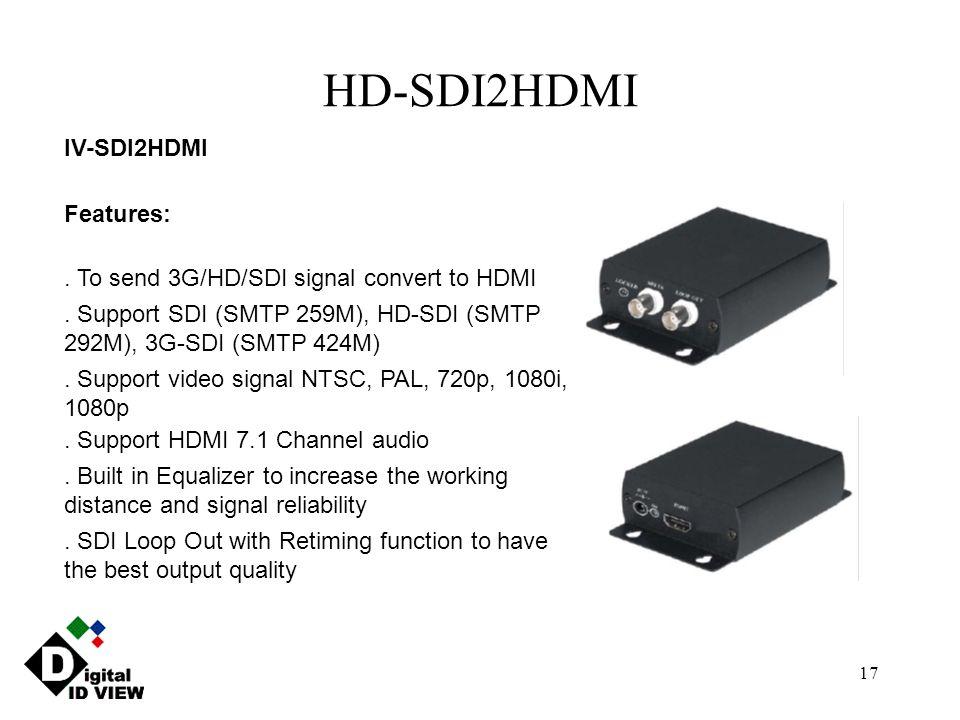 17 HD-SDI2HDMI IV-SDI2HDMI Features:. To send 3G/HD/SDI signal convert to HDMI.