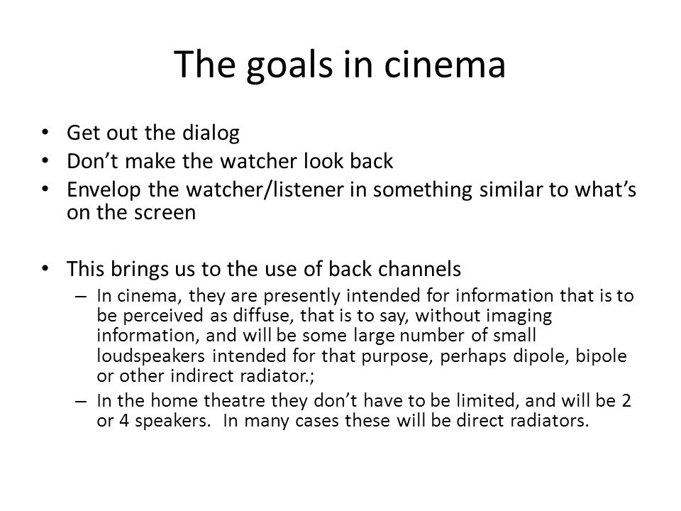 The goals in cinema Get out the dialog Don't make the watcher look back Envelop the watcher/listener in something similar to what's on the screen This