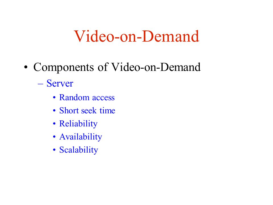 Video-on-Demand Server architectures –Centralized system Server and archives stored in central location Easy to manage Doesn t scale well Low throughput May add local servers with video buffers –no archives at local servers, but can forward requests to central server » Matrix stored at local server, Police Academy 12 kept in archive »Similar to Blockbuster New Releases section