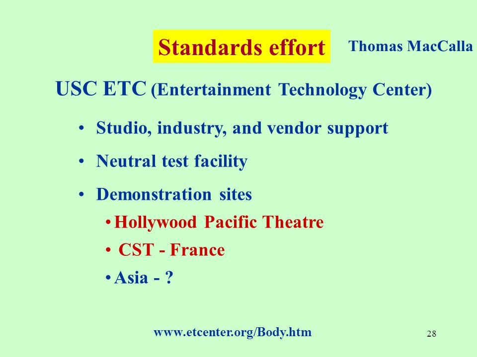 28 USC ETC (Entertainment Technology Center) Studio, industry, and vendor support Neutral test facility Demonstration sites Hollywood Pacific Theatre CST - France Asia - .