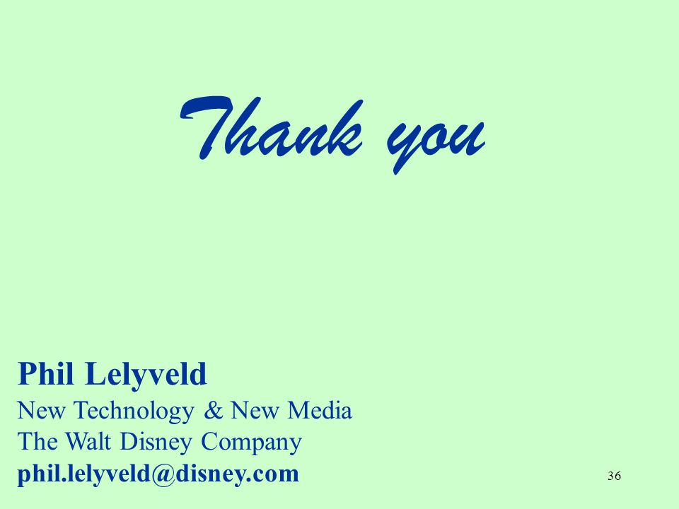 36 Thank you Phil Lelyveld New Technology & New Media The Walt Disney Company phil.lelyveld@disney.com