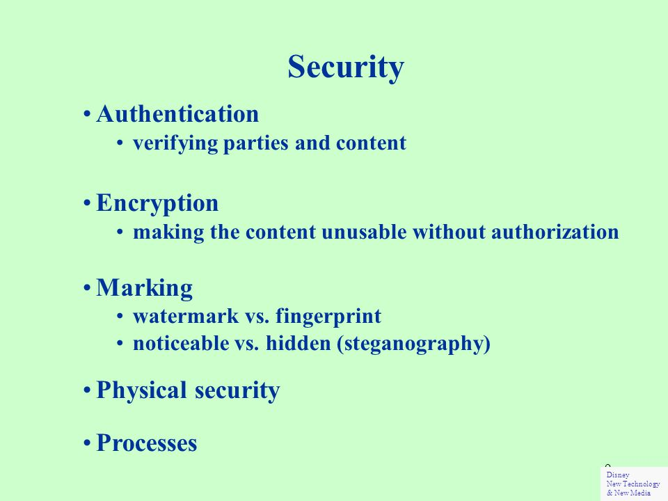 9 Security Authentication verifying parties and content Encryption making the content unusable without authorization Marking watermark vs.
