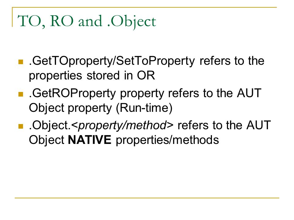TO, RO and.Object.GetTOproperty/SetToProperty refers to the properties stored in OR.GetROProperty property refers to the AUT Object property (Run-time).Object.