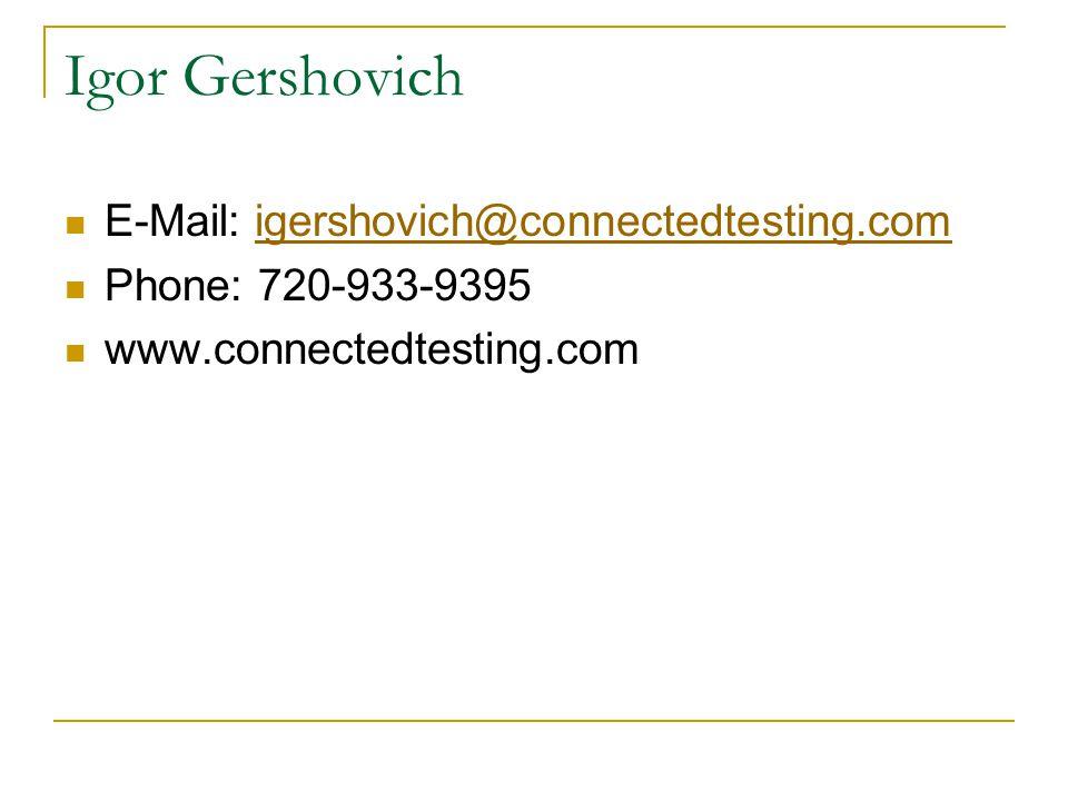 Igor Gershovich E-Mail: igershovich@connectedtesting.comigershovich@connectedtesting.com Phone: 720-933-9395 www.connectedtesting.com