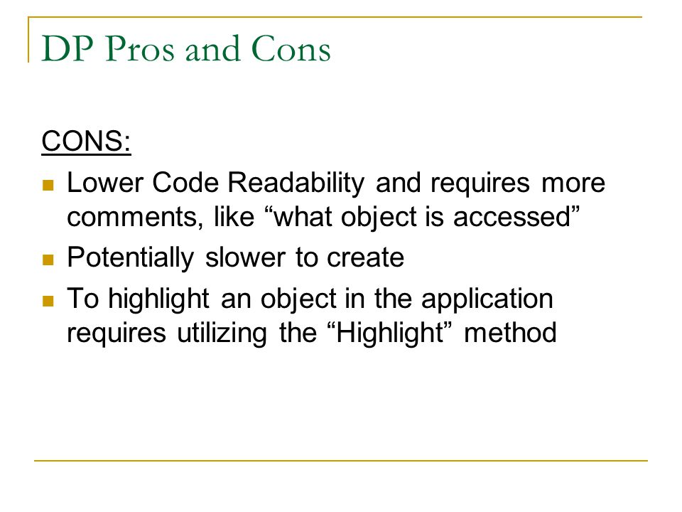 DP Pros and Cons CONS: Lower Code Readability and requires more comments, like what object is accessed Potentially slower to create To highlight an object in the application requires utilizing the Highlight method