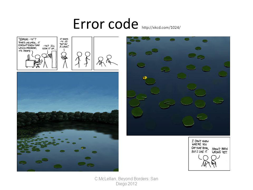 Error code http://xkcd.com/1024/ C.McLellan, Beyond Borders: San Diego 2012