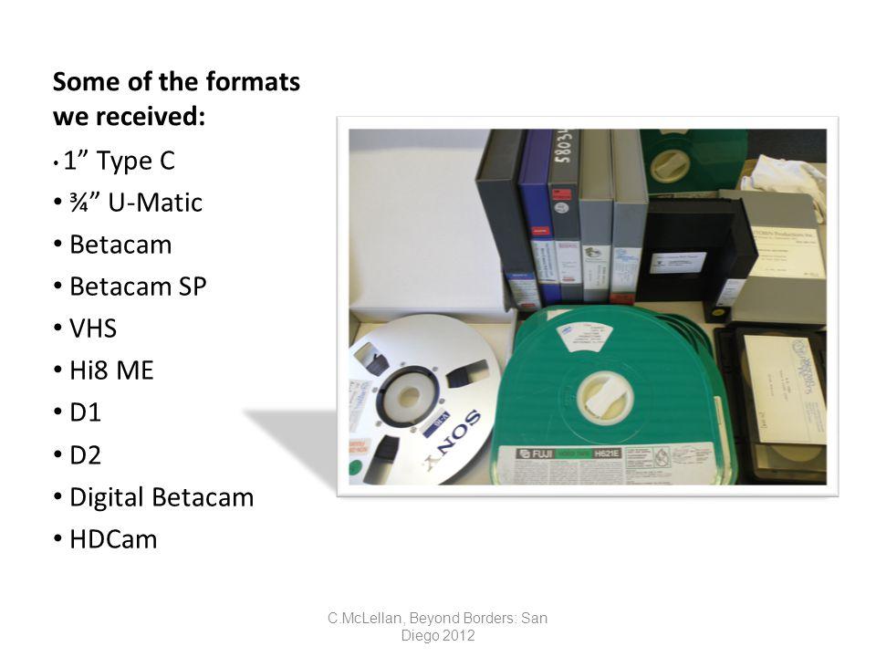 Some of the formats we received: 1 Type C ¾ U-Matic Betacam Betacam SP VHS Hi8 ME D1 D2 Digital Betacam HDCam C.McLellan, Beyond Borders: San Diego 2012