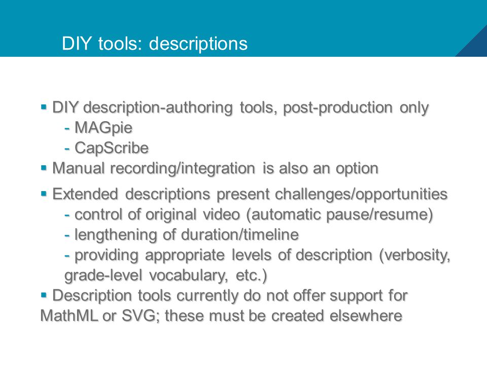19 DIY tools: descriptions  DIY description-authoring tools, post-production only - MAGpie - CapScribe  Manual recording/integration is also an opti