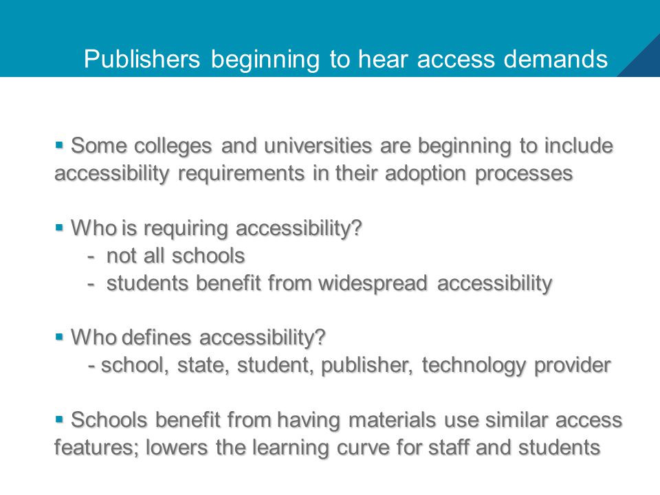 7 Publishers beginning to hear access demands  Some colleges and universities are beginning to include accessibility requirements in their adoption processes  Who is requiring accessibility.