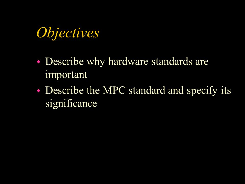 Objectives w Describe why hardware standards are important w Describe the MPC standard and specify its significance
