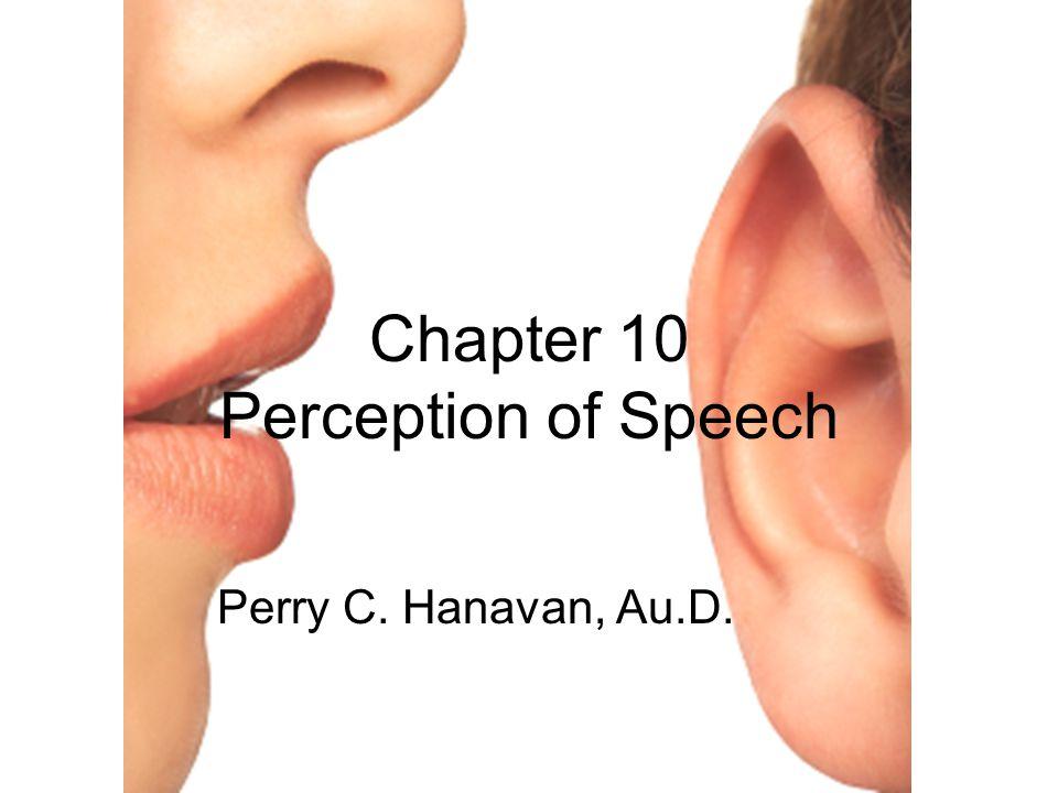 Chapter 10 Perception of Speech Perry C. Hanavan, Au.D.