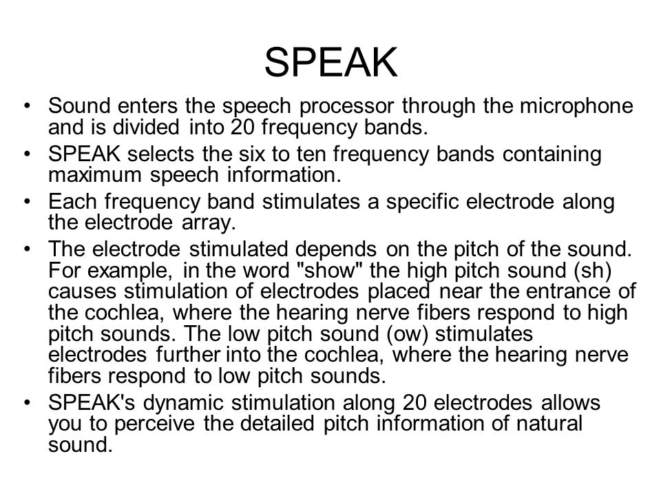 SPEAK Sound enters the speech processor through the microphone and is divided into 20 frequency bands.