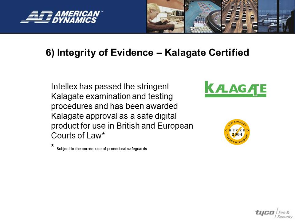 6) Integrity of Evidence – Kalagate Certified Intellex has passed the stringent Kalagate examination and testing procedures and has been awarded Kalag