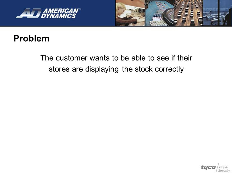 The customer wants to be able to see if their stores are displaying the stock correctly Problem