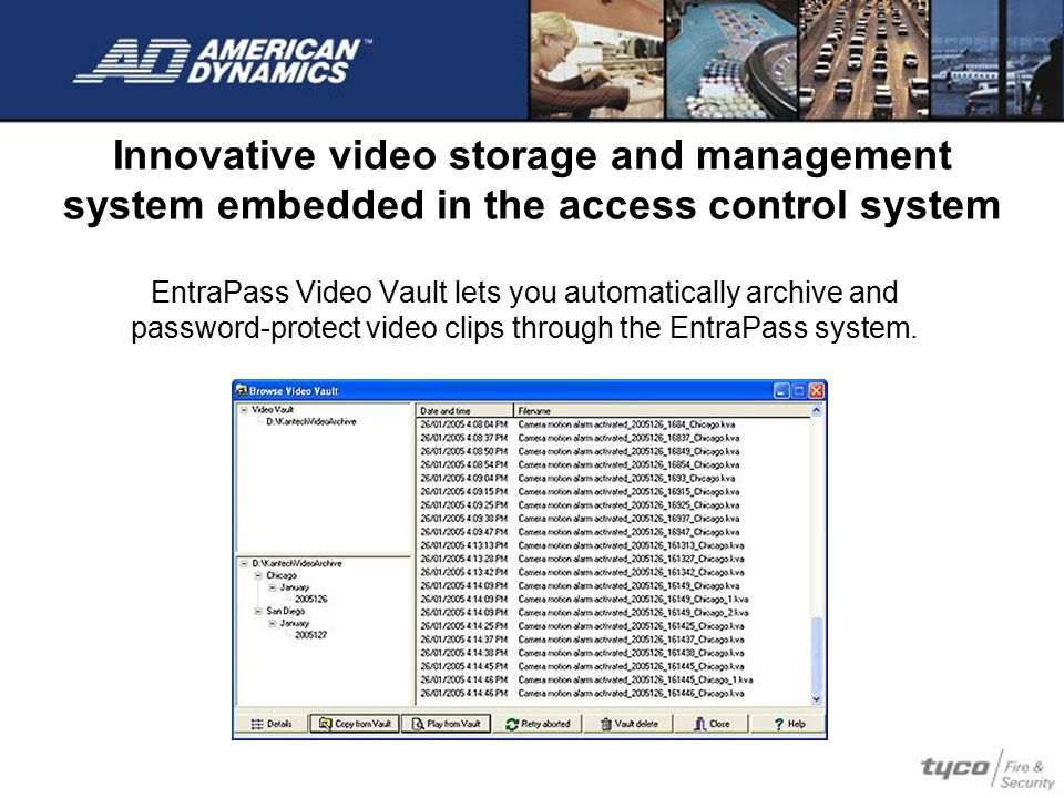 Innovative video storage and management system embedded in the access control system EntraPass Video Vault lets you automatically archive and password