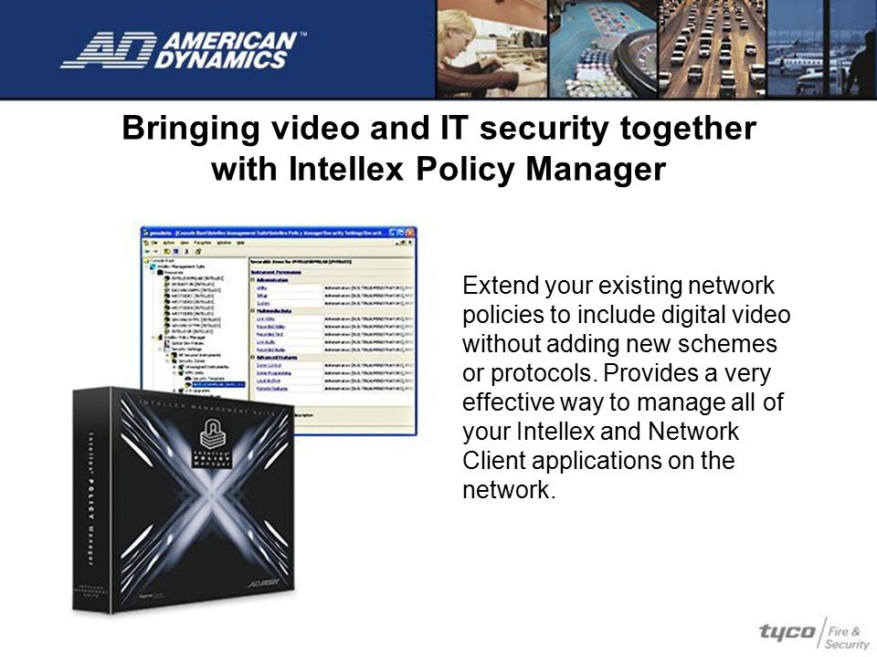 Bringing video and IT security together with Intellex Policy Manager Extend your existing network policies to include digital video without adding new