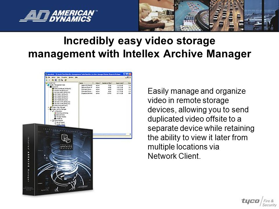 Incredibly easy video storage management with Intellex Archive Manager Easily manage and organize video in remote storage devices, allowing you to sen