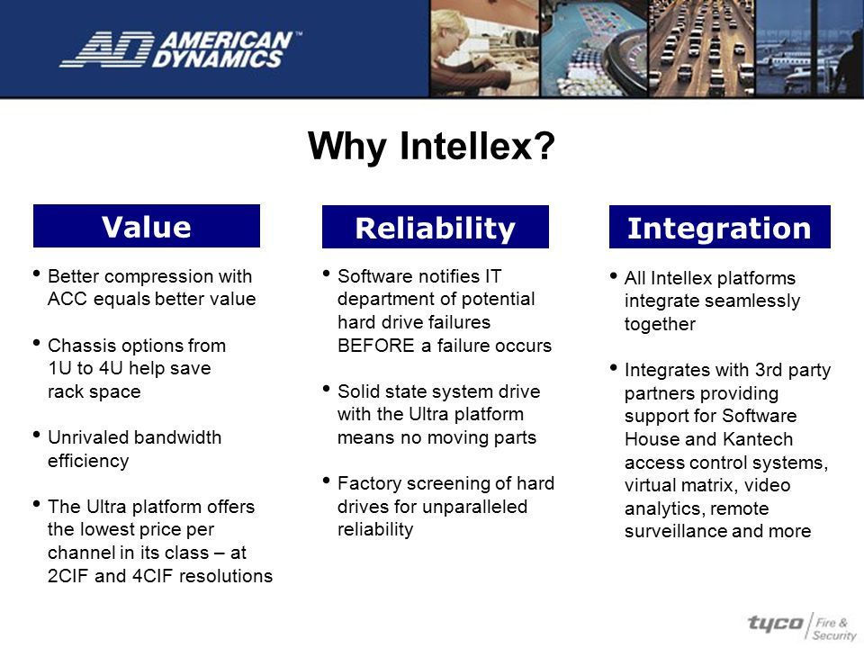 Why Intellex? Better compression with ACC equals better value Chassis options from 1U to 4U help save rack space Unrivaled bandwidth efficiency The Ul