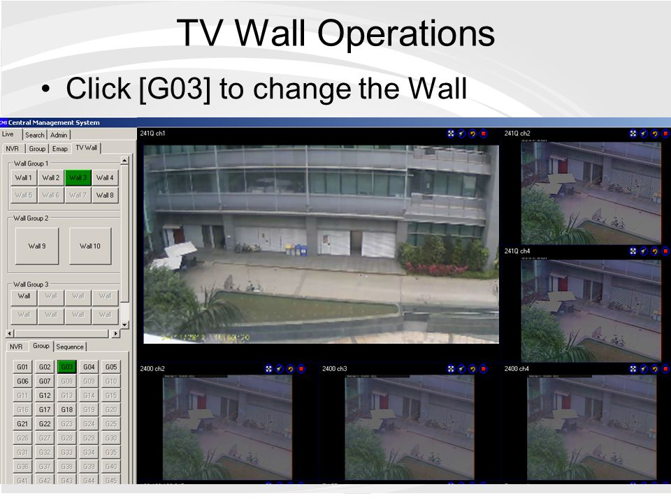 TV Wall Operations Click [G03] to change the Wall