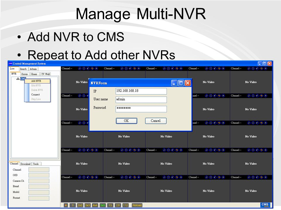 Manage Multi-NVR Add NVR to CMS Repeat to Add other NVRs
