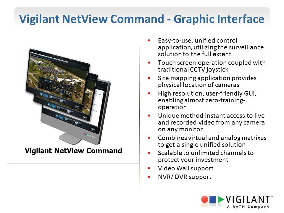 Vigilant NetView Command - Graphic Interface Easy-to-use, unified control application, utilizing the surveillance solution to the full extent Touch sc